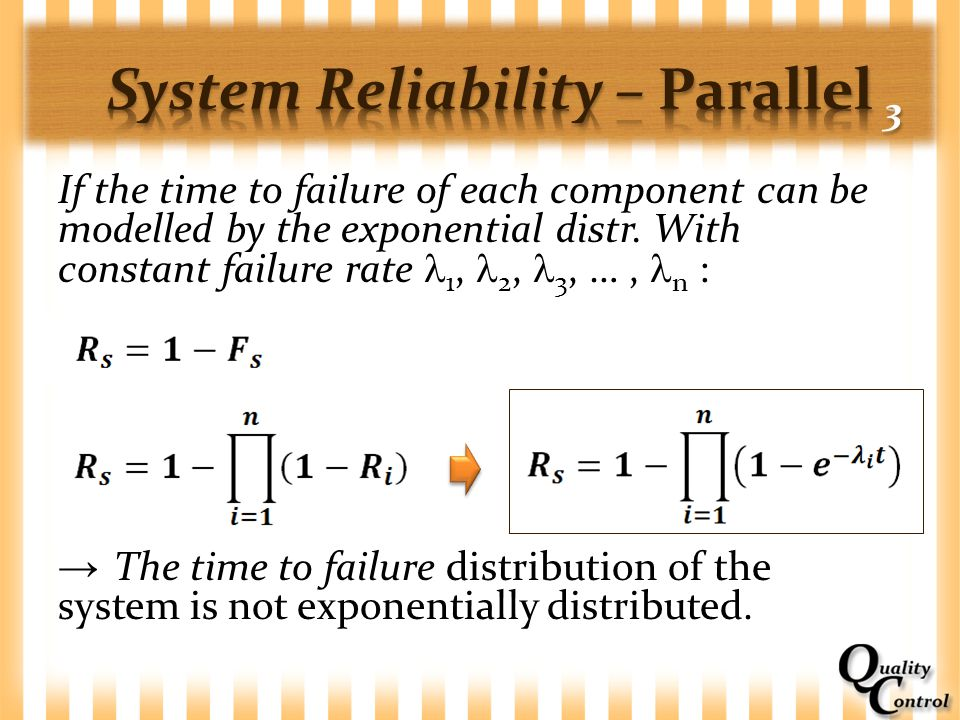 If the time to failure of each component can be modelled by the exponential distr. With constant failure rate 1, 2, 3, …, n : → The time to failure di