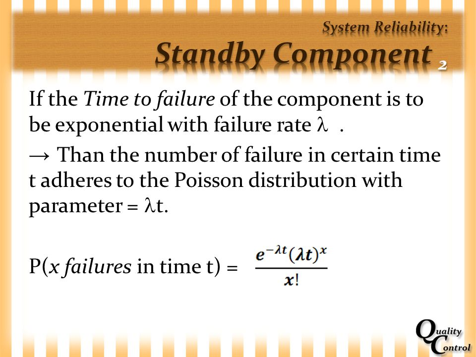 If the Time to failure of the component is to be exponential with failure rate. → Than the number of failure in certain time t adheres to the Poisson