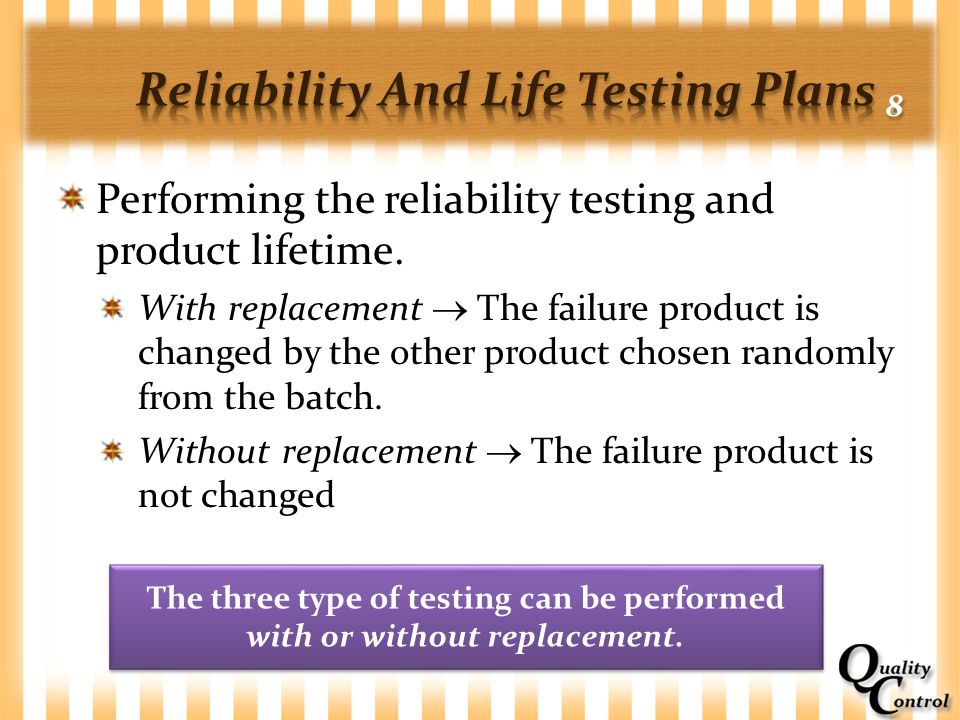Performing the reliability testing and product lifetime. With replacement  The failure product is changed by the other product chosen randomly from t