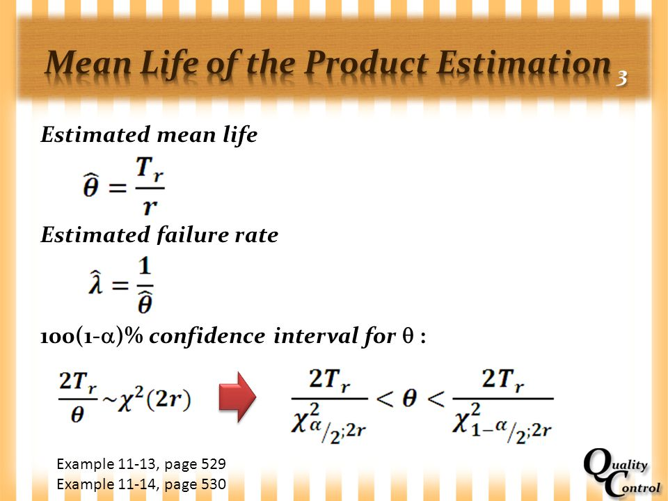 Estimated mean life Estimated failure rate 100(1-  )% confidence interval for  : Example 11-13, page 529 Example 11-14, page 530