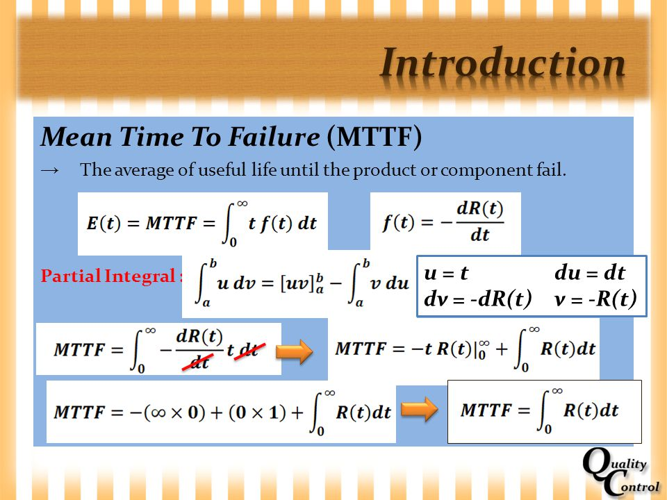 Mean Time To Failure (MTTF) → The average of useful life until the product or component fail. Partial Integral : u = tdu = dt dv = -dR(t)v = -R(t)