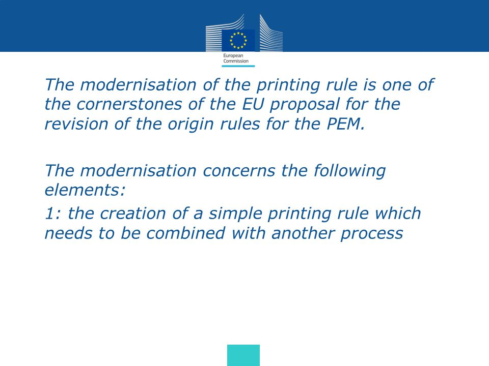 The modernisation of the printing rule is one of the cornerstones of the EU proposal for the revision of the origin rules for the PEM. The modernisati