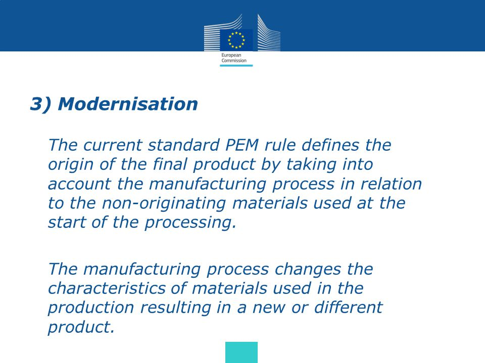 3) Modernisation The current standard PEM rule defines the origin of the final product by taking into account the manufacturing process in relation to