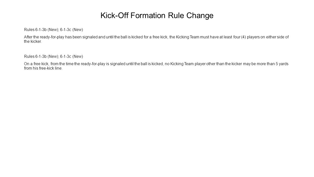 Kick-Off Formation Rule Change Rules 6-1-3b (New); 6-1-3c (New) After the ready-for-play has been signaled and until the ball is kicked for a free kic