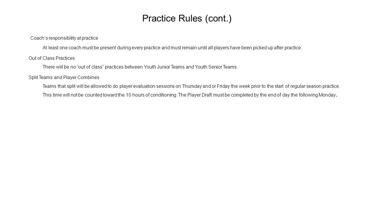 Practice Rules (cont.) Coach's responsibility at practice At least one coach must be present during every practice and must remain until all players h