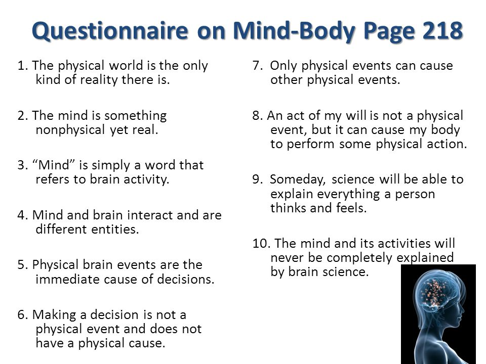 Questionnaire on Mind-Body Page 218 1. The physical world is the only kind of reality there is.