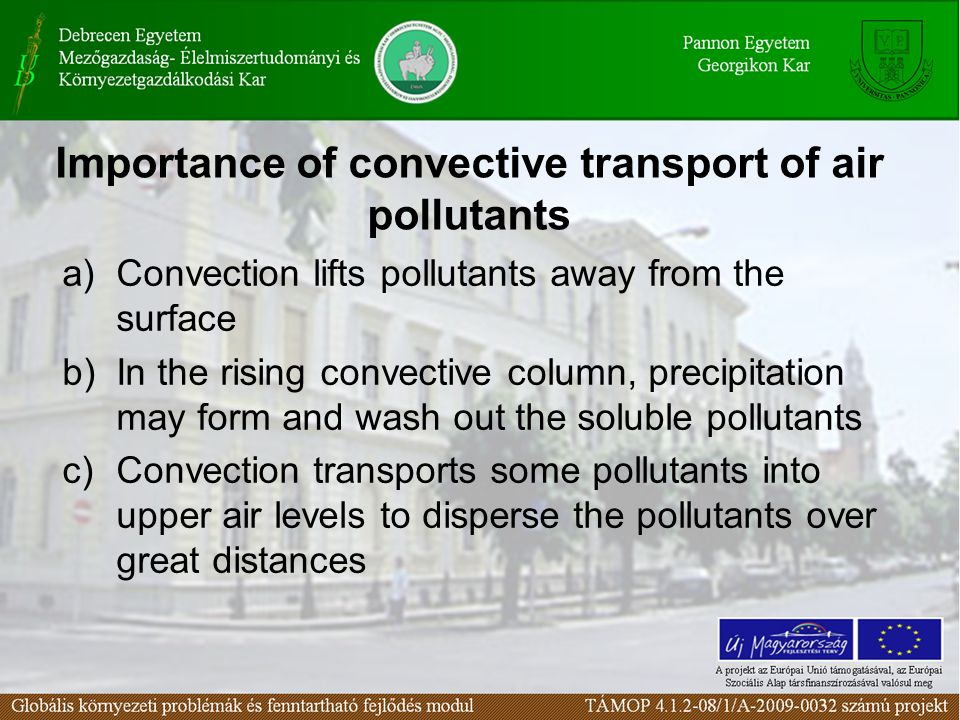 Importance of convective transport of air pollutants a)Convection lifts pollutants away from the surface b)In the rising convective column, precipitat