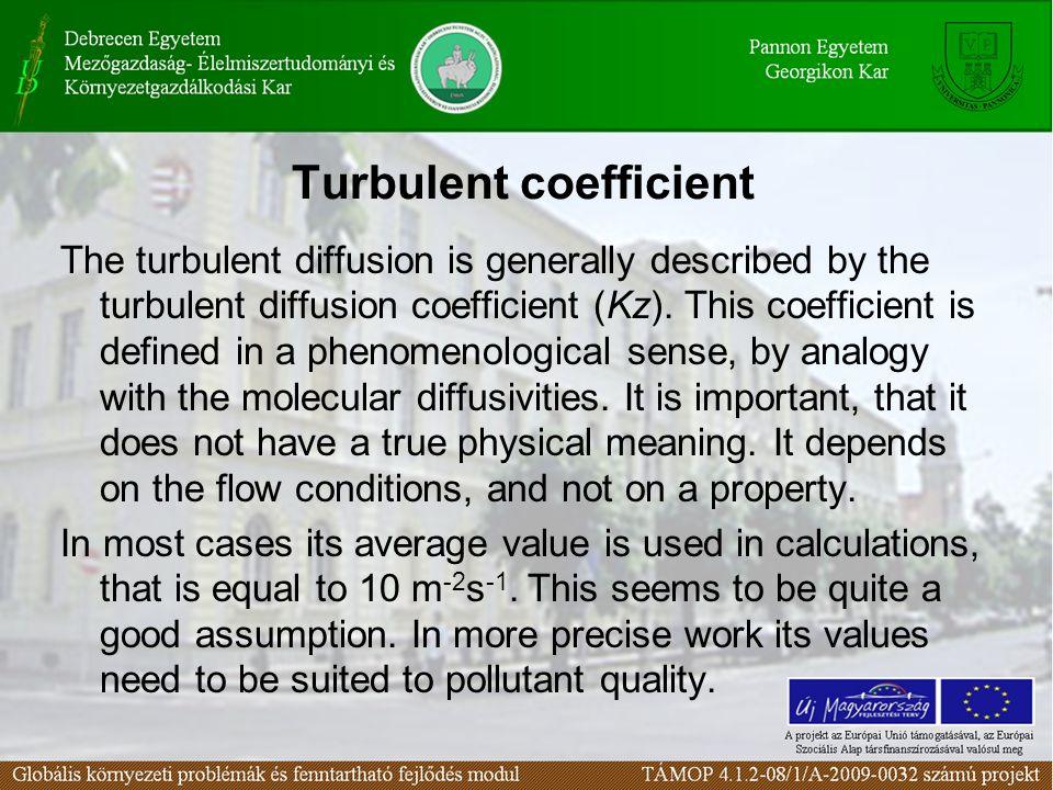 Turbulent coefficient The turbulent diffusion is generally described by the turbulent diffusion coefficient (Kz). This coefficient is defined in a phe