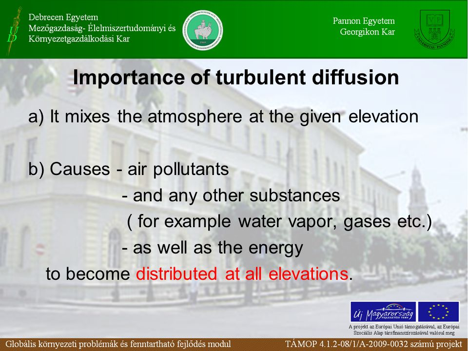 Importance of turbulent diffusion a) It mixes the atmosphere at the given elevation b) Causes - air pollutants - and any other substances ( for exampl