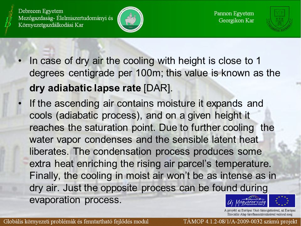 In case of dry air the cooling with height is close to 1 degrees centigrade per 100m; this value is known as the dry adiabatic lapse rate [DAR]. If th