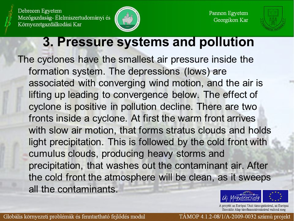 3. Pressure systems and pollution The cyclones have the smallest air pressure inside the formation system. The depressions (lows) are associated with