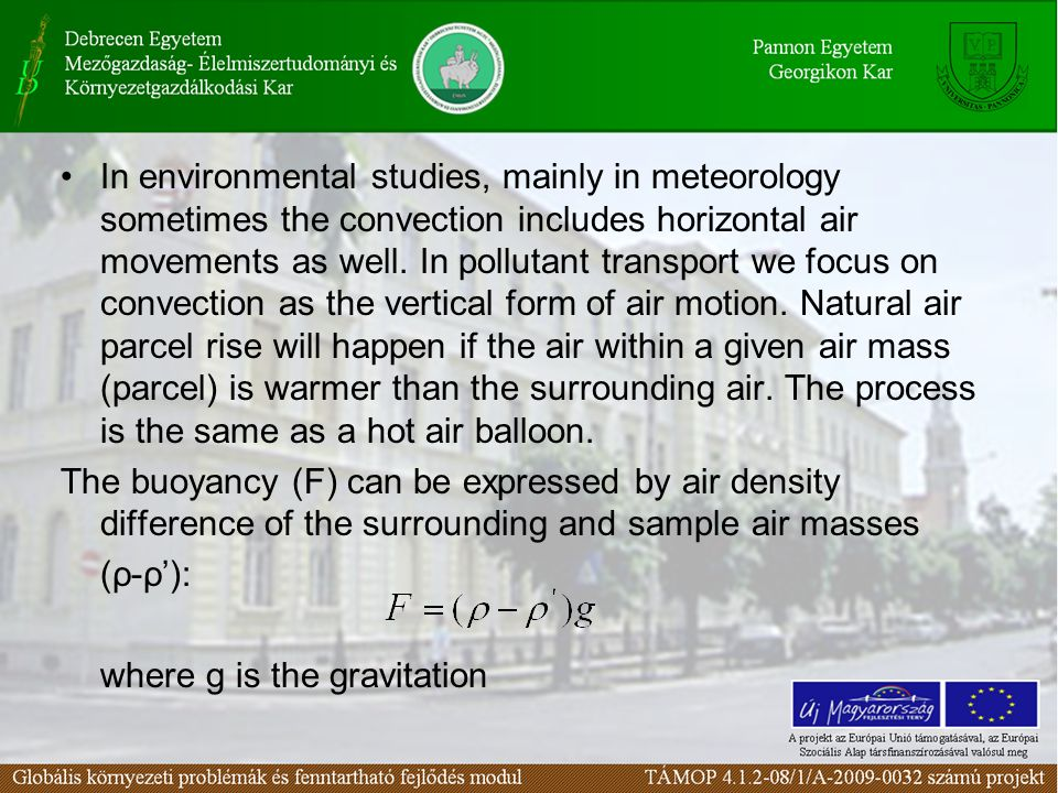 In environmental studies, mainly in meteorology sometimes the convection includes horizontal air movements as well. In pollutant transport we focus on