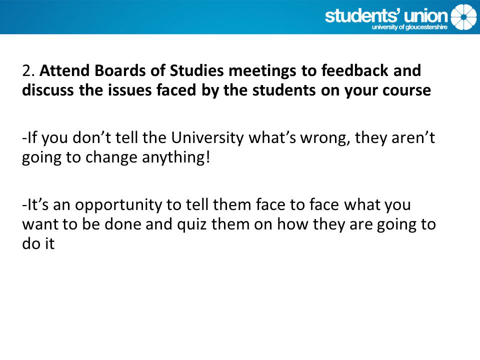3.Feedback any decisions made in Boards of Studies meetings to your peers.