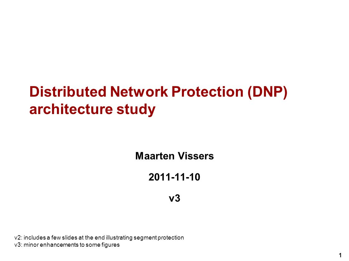1 Distributed Network Protection (DNP) architecture study Maarten Vissers 2011-11-10 v3 v2: includes a few slides at the end illustrating segment protection v3: minor enhancements to some figures