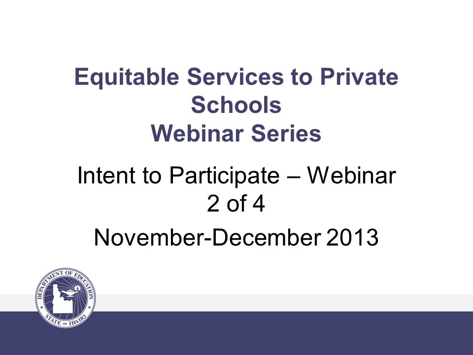 Equitable Services to Private Schools Webinar Series Intent to Participate – Webinar 2 of 4 November-December 2013