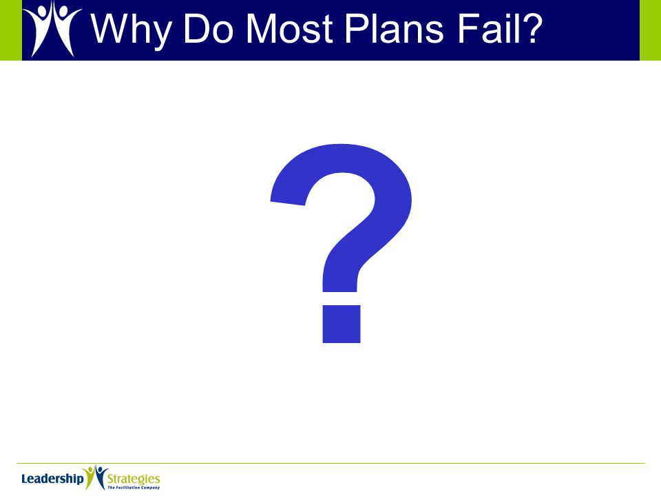 Why Do Most Plans Fail? ?