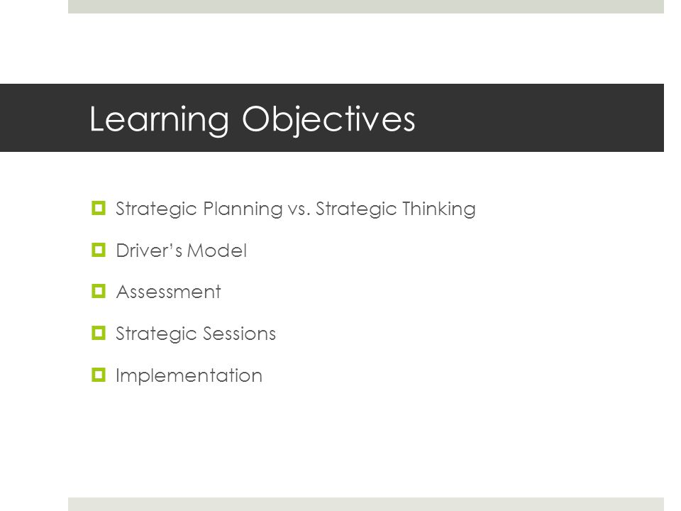 Learning Objectives  Strategic Planning vs.