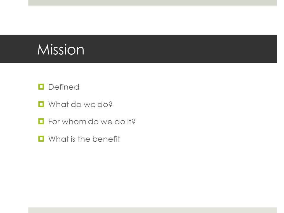 Mission  Defined  What do we do  For whom do we do it  What is the benefit