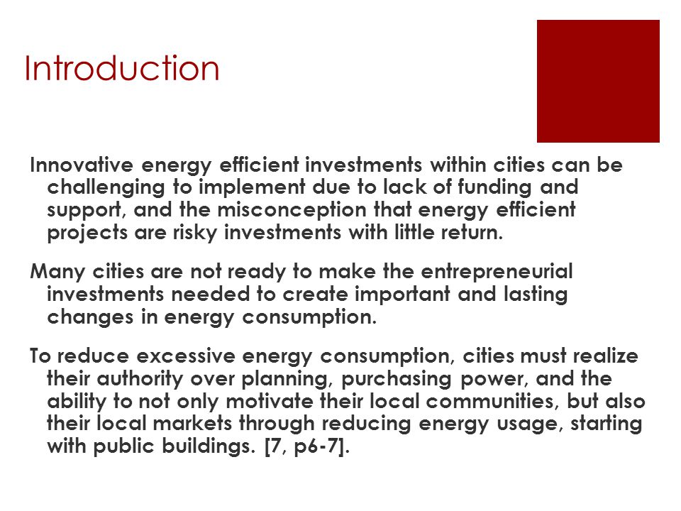 Introduction Innovative energy efficient investments within cities can be challenging to implement due to lack of funding and support, and the misconception that energy efficient projects are risky investments with little return.