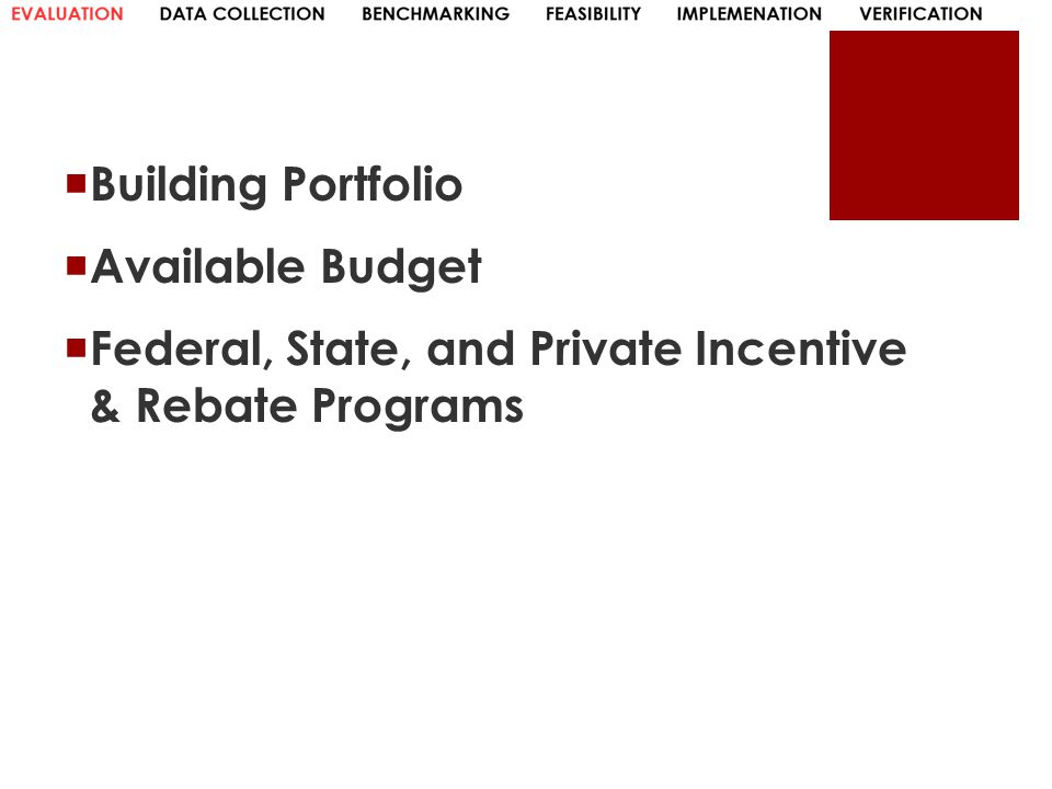  Building Portfolio  Available Budget  Federal, State, and Private Incentive & Rebate Programs