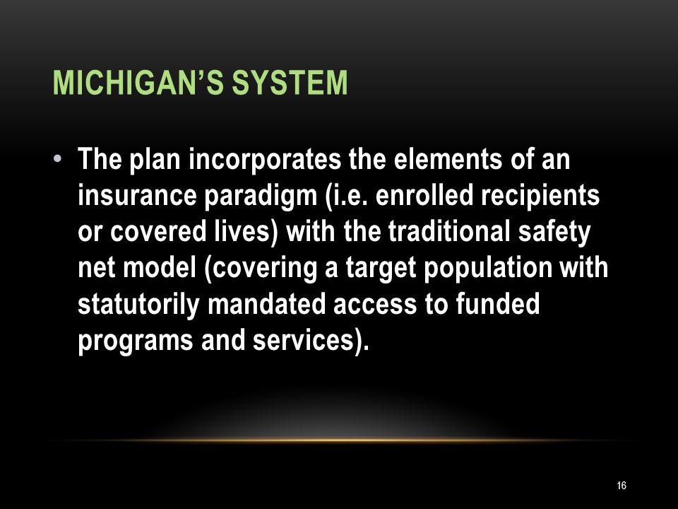 MICHIGAN'S SYSTEM 16 The plan incorporates the elements of an insurance paradigm (i.e.
