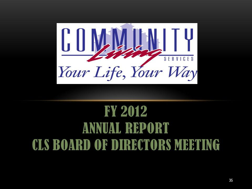 FY 2012 ANNUAL REPORT CLS BOARD OF DIRECTORS MEETING 35
