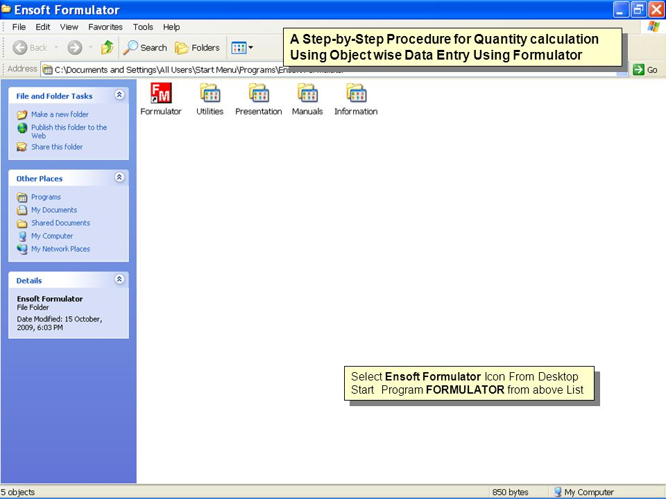 A Step-by-Step Procedure for Quantity calculation Using Object wise Data Entry Using Formulator Select Ensoft Formulator Icon From Desktop Start Program FORMULATOR from above List