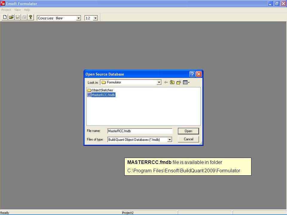 MASTERRCC.fmdb file is available in folder C:\Program Files\Ensoft\BuildQuant 2009\Formulator MASTERRCC.fmdb file is available in folder C:\Program Files\Ensoft\BuildQuant 2009\Formulator