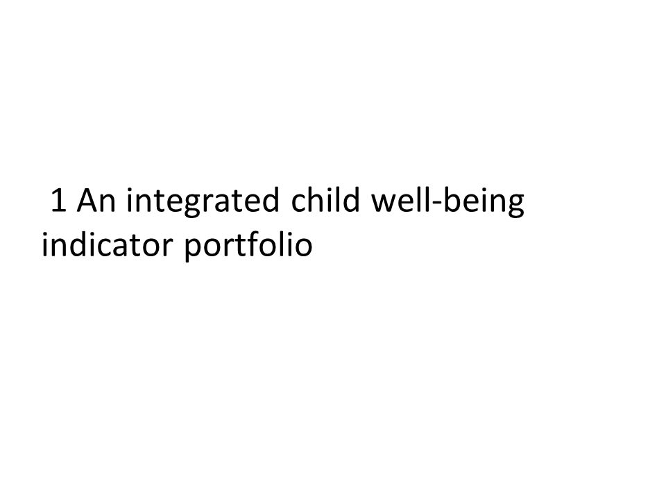 Main aspects of portfolio-building To have a balanced portfolio of indicators across dimensions and across main phases of childhood To keep the structure of the portfolio as simple as possible To strenghten coherence To rely as much as possible on the already agreed Social OMC indicators and EU2020 indicators To distinguish between resource based measures and forward-looking indicators of child outcomes To reflect the policy need of breaking the intergenerational transmission of poverty