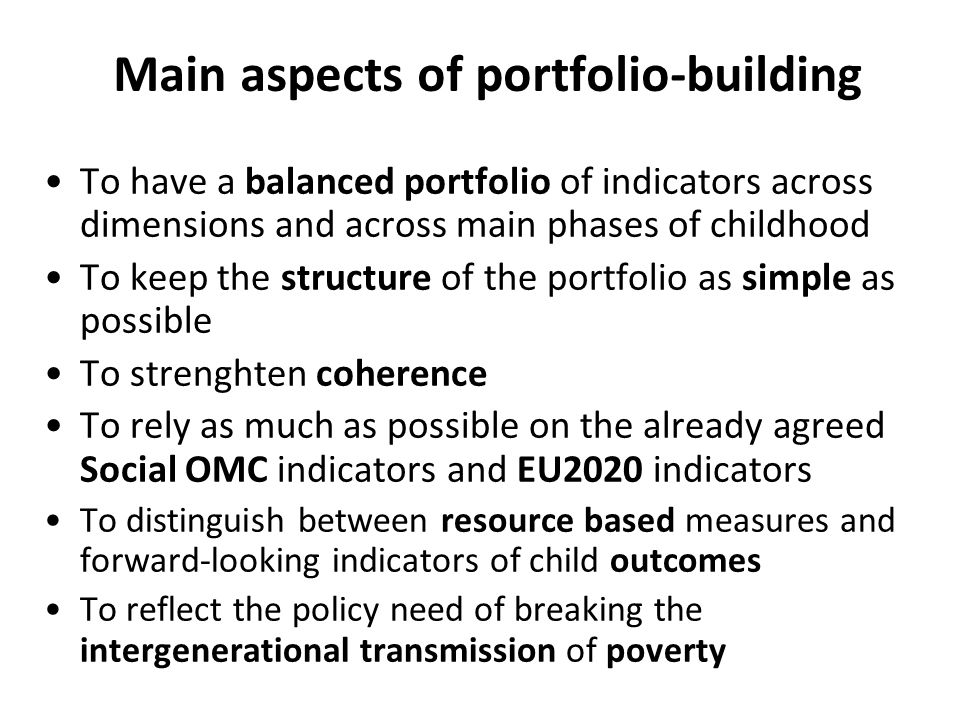 An integrated child well-being indicator portfolio - main indicators Dimensions Child age groups 0-56-11 12-17 A1: Income At-risk-of-poverty rate Relative median poverty risk gap Persistent at-risk-of-poverty rate (Dispersion around the poverty threshold) A2: Material deprivation Primary indicator of mat.