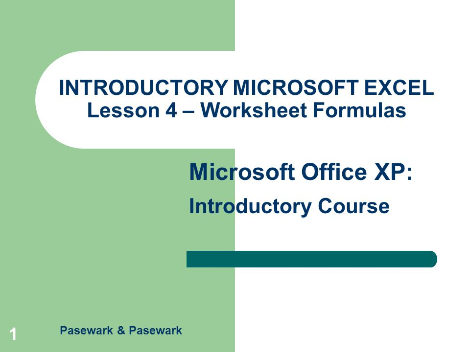 Excel – Lesson 4 Microsoft Office XP: Introductory Course Pasewark & Pasewark 2 Objectives Enter and edit formulas.