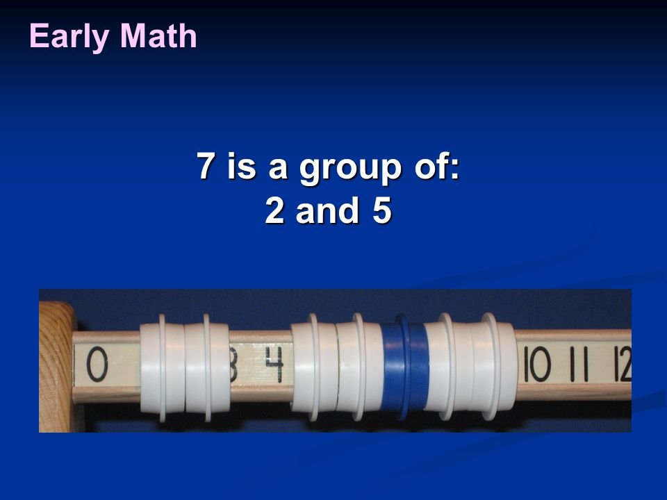 Early Math 7 is a group of: 2 and 5