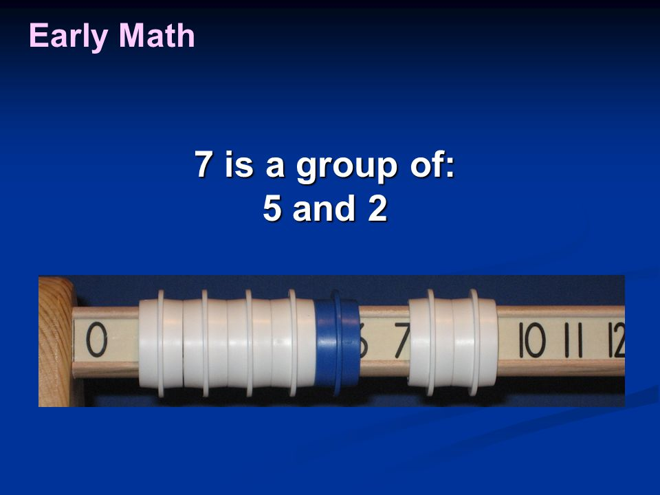 Early Math 7 is a group of: 5 and 2