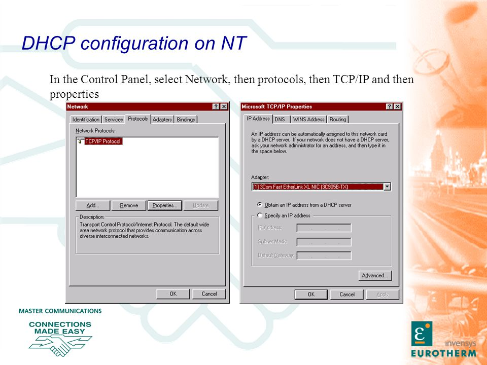 DHCP configuration on NT In the Control Panel, select Network, then protocols, then TCP/IP and then properties