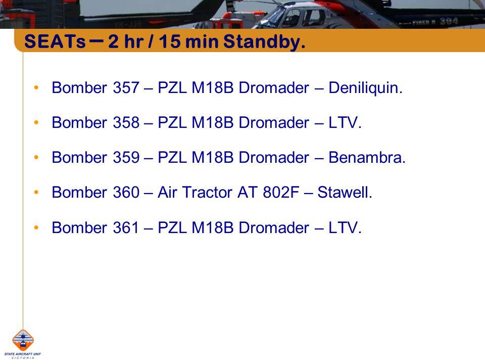 SEATs – 2 hr / 15 min Standby. Bomber 357 – PZL M18B Dromader – Deniliquin.