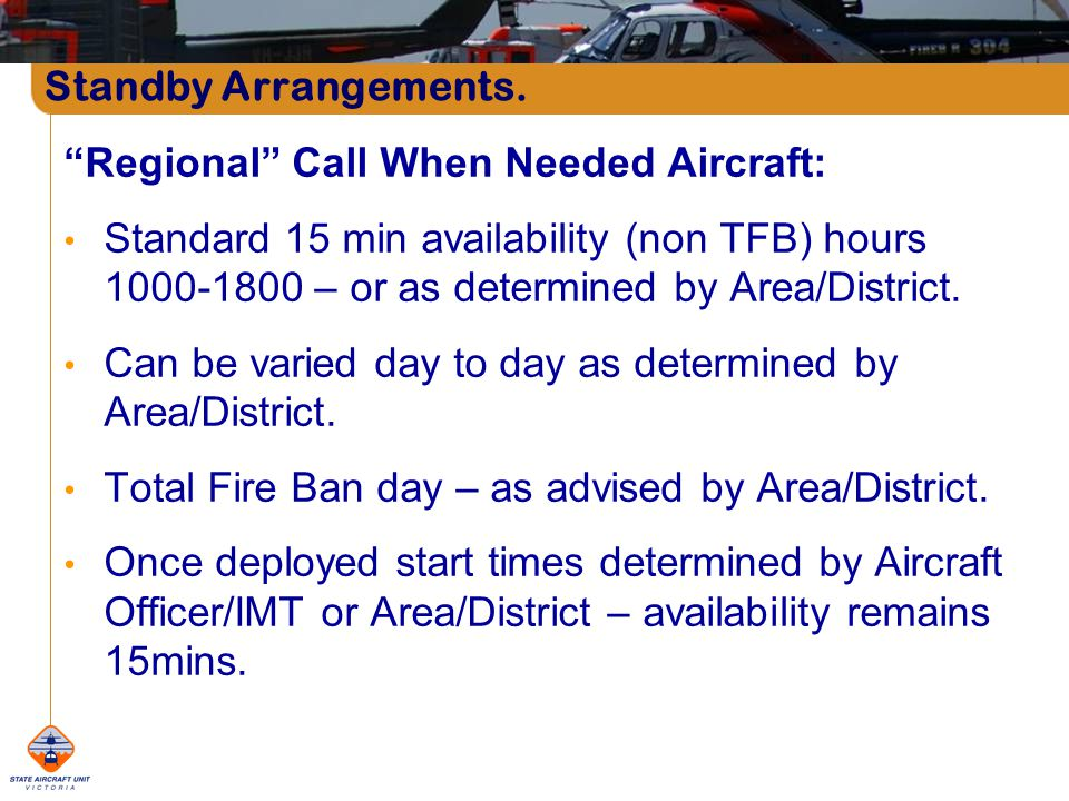 Regional Call When Needed Aircraft: Standard 15 min availability (non TFB) hours 1000-1800 – or as determined by Area/District.