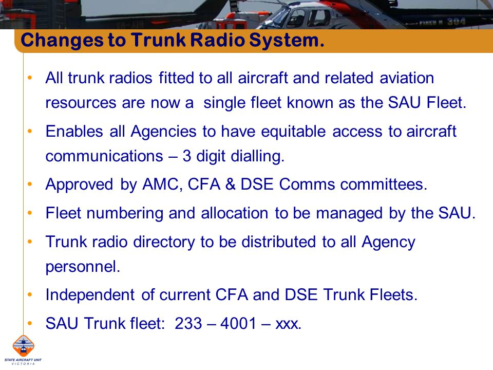 All trunk radios fitted to all aircraft and related aviation resources are now a single fleet known as the SAU Fleet.