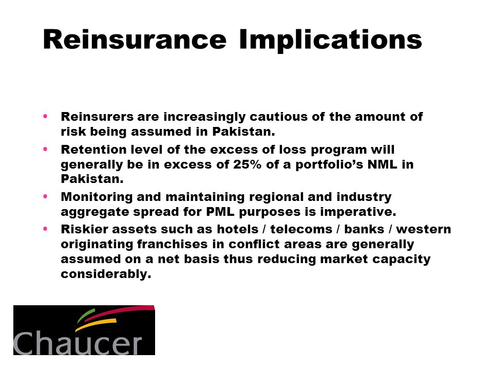 Reinsurance Implications Reinsurers are increasingly cautious of the amount of risk being assumed in Pakistan.