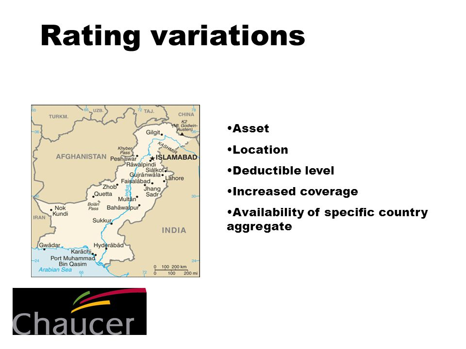 Rating variations Asset Location Deductible level Increased coverage Availability of specific country aggregate