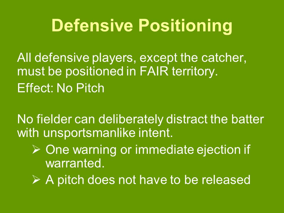 Defensive Positioning All defensive players, except the catcher, must be positioned in FAIR territory.