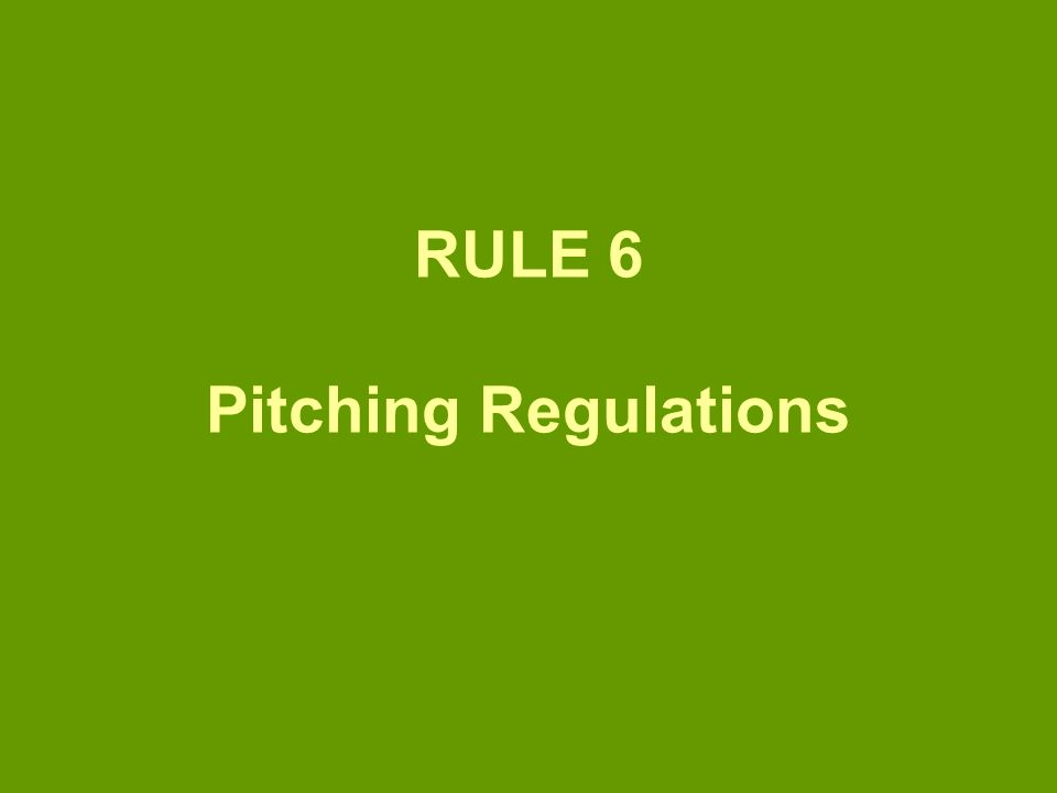 RULE 6 Pitching Regulations