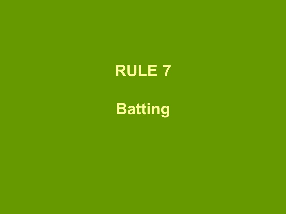 RULE 7 Batting