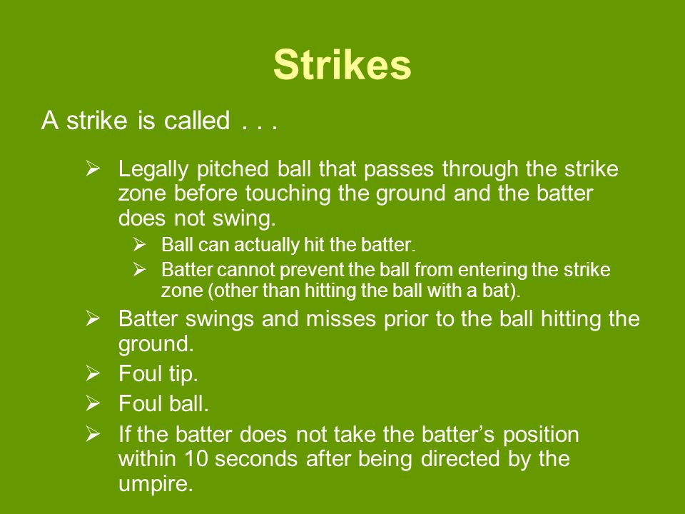 Strikes A strike is called...