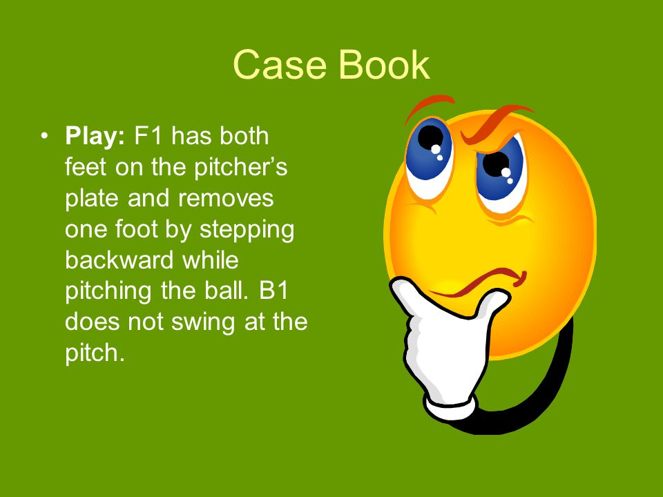 Case Book Play: F1 has both feet on the pitcher's plate and removes one foot by stepping backward while pitching the ball.