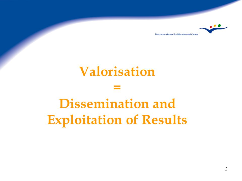 2 Valorisation = Dissemination and Exploitation of Results