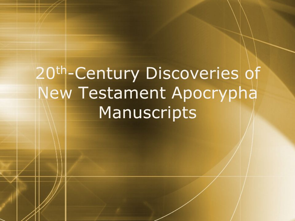 20 th -Century Discoveries of New Testament Apocrypha Manuscripts