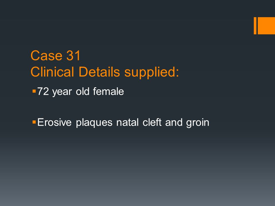 Clinical features  Spring 2009 developed an erosive intertriginous rash.