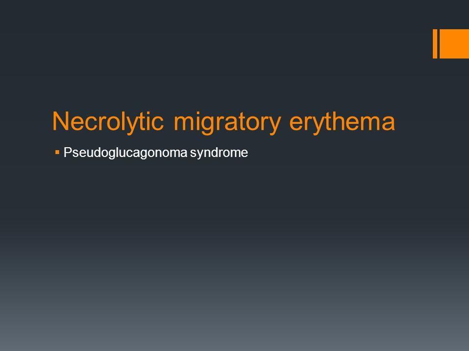 Necrolytic migratory erythema  Pseudoglucagonoma syndrome