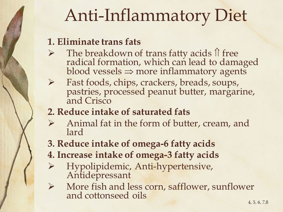Anti-Inflammatory Diet 1. Eliminate trans fats  The breakdown of trans fatty acids  free radical formation, which can lead to damaged blood vessels
