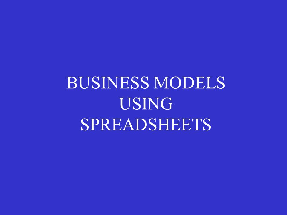 BUSINESS MODELS USING SPREADSHEETS